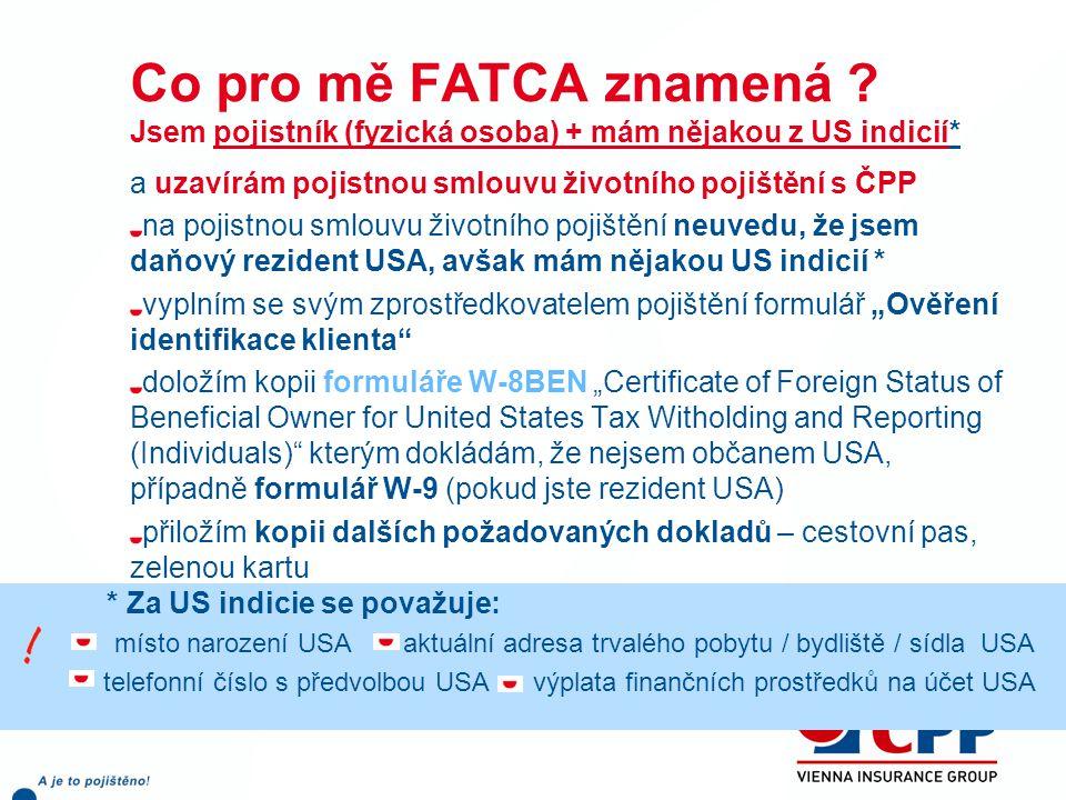 Co pro mě FATCA znamená Jsem pojistník (fyzická osoba) + mám nějakou z US indicií*