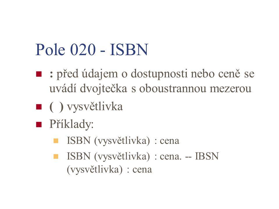 Pole 020 - ISBN : před údajem o dostupnosti nebo ceně se uvádí dvojtečka s oboustrannou mezerou. ( ) vysvětlivka.