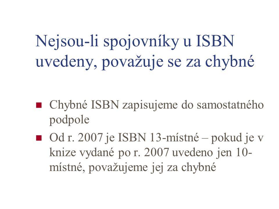 Nejsou-li spojovníky u ISBN uvedeny, považuje se za chybné