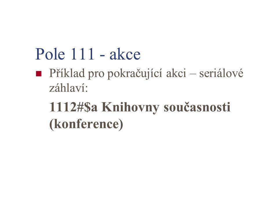 Pole 111 - akce Příklad pro pokračující akci – seriálové záhlaví: