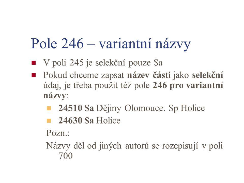 Pole 246 – variantní názvy V poli 245 je selekční pouze $a