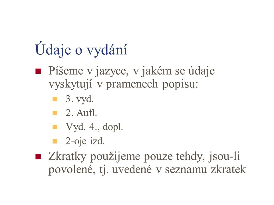 Údaje o vydání Píšeme v jazyce, v jakém se údaje vyskytují v pramenech popisu: 3. vyd. 2. Aufl. Vyd. 4., dopl.