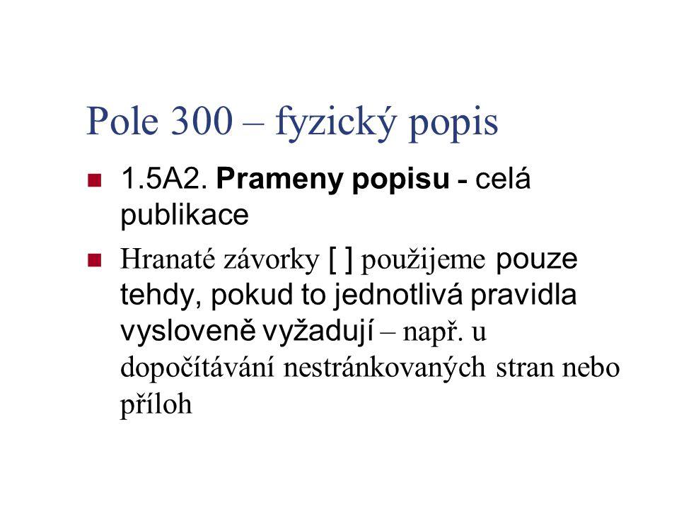Pole 300 – fyzický popis 1.5A2. Prameny popisu - celá publikace