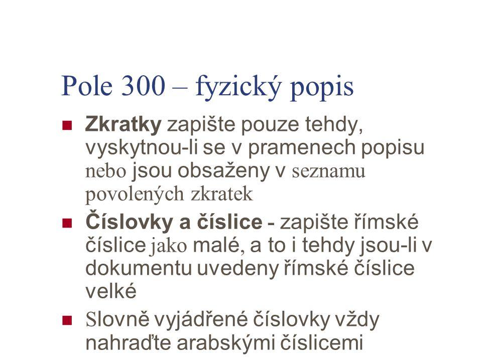 Pole 300 – fyzický popis Zkratky zapište pouze tehdy, vyskytnou-li se v pramenech popisu nebo jsou obsaženy v seznamu povolených zkratek.