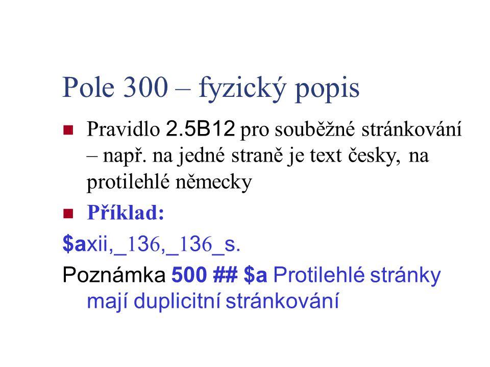 Pole 300 – fyzický popis Pravidlo 2.5B12 pro souběžné stránkování – např. na jedné straně je text česky, na protilehlé německy.