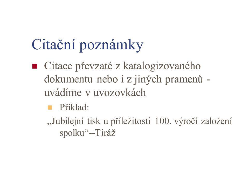 Citační poznámky Citace převzaté z katalogizovaného dokumentu nebo i z jiných pramenů - uvádíme v uvozovkách.