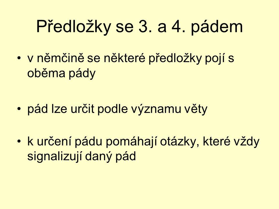 Předložky se 3. a 4. pádem v němčině se některé předložky pojí s oběma pády. pád lze určit podle významu věty.