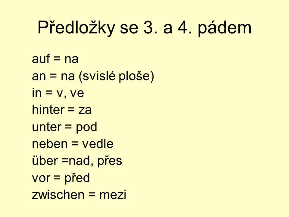 Předložky se 3. a 4. pádem auf = na an = na (svislé ploše) in = v, ve
