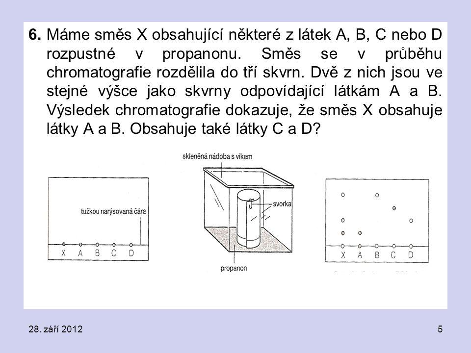 6. Máme směs X obsahující některé z látek A, B, C nebo D rozpustné v propanonu. Směs se v průběhu chromatografie rozdělila do tří skvrn. Dvě z nich jsou ve stejné výšce jako skvrny odpovídající látkám A a B. Výsledek chromatografie dokazuje, že směs X obsahuje látky A a B. Obsahuje také látky C a D