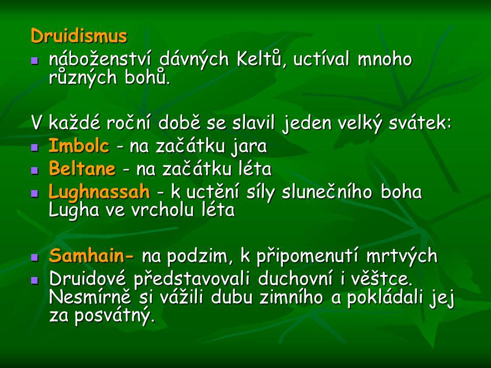 Druidismus náboženství dávných Keltů, uctíval mnoho různých bohů. V každé roční době se slavil jeden velký svátek: