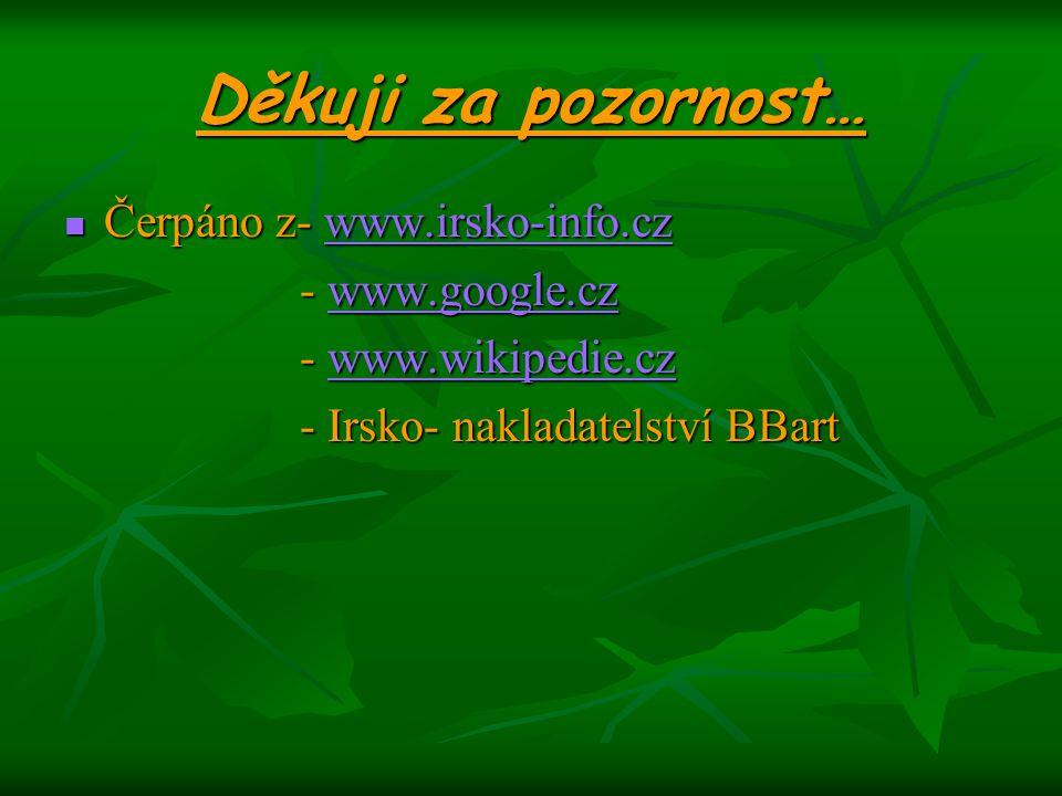 Děkuji za pozornost… Čerpáno z- www.irsko-info.cz - www.google.cz