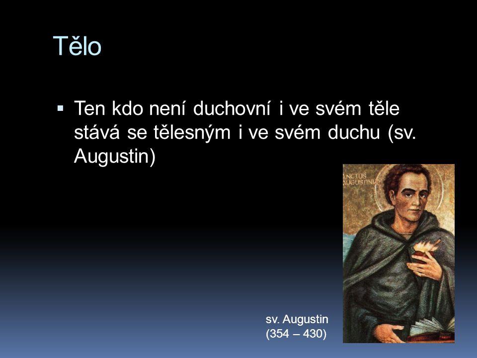 Tělo Ten kdo není duchovní i ve svém těle stává se tělesným i ve svém duchu (sv. Augustin) sv. Augustin.