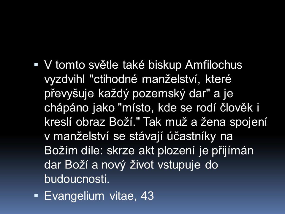 V tomto světle také biskup Amfilochus vyzdvihl ctihodné manželství, které převyšuje každý pozemský dar a je chápáno jako místo, kde se rodí člověk i kreslí obraz Boží. Tak muž a žena spojení v manželství se stávají účastníky na Božím díle: skrze akt plození je přijímán dar Boží a nový život vstupuje do budoucnosti.
