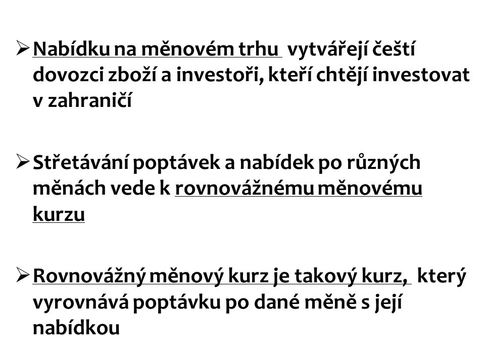 Nabídku na měnovém trhu vytvářejí čeští dovozci zboží a investoři, kteří chtějí investovat v zahraničí