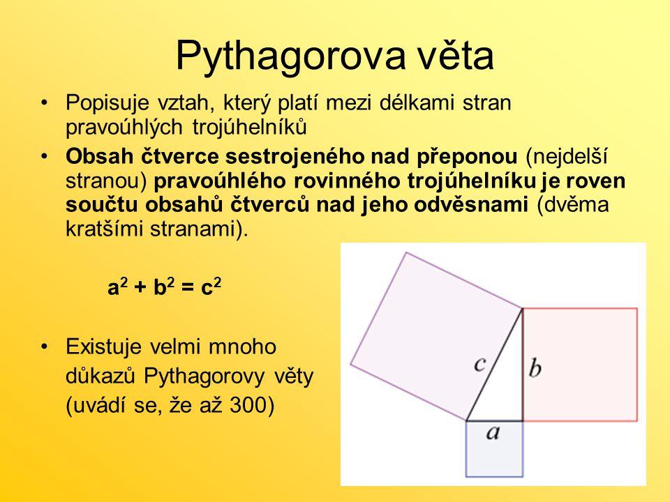 Pythagorova věta Popisuje vztah, který platí mezi délkami stran pravoúhlých trojúhelníků.