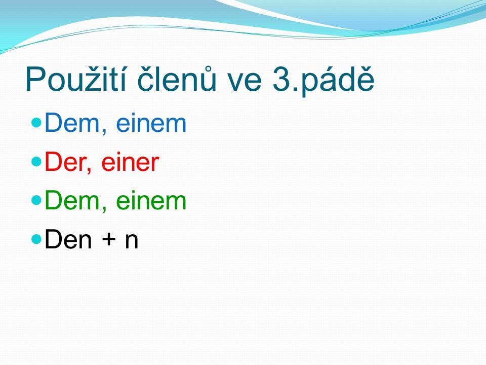 Použití členů ve 3.pádě Dem, einem Der, einer Den + n