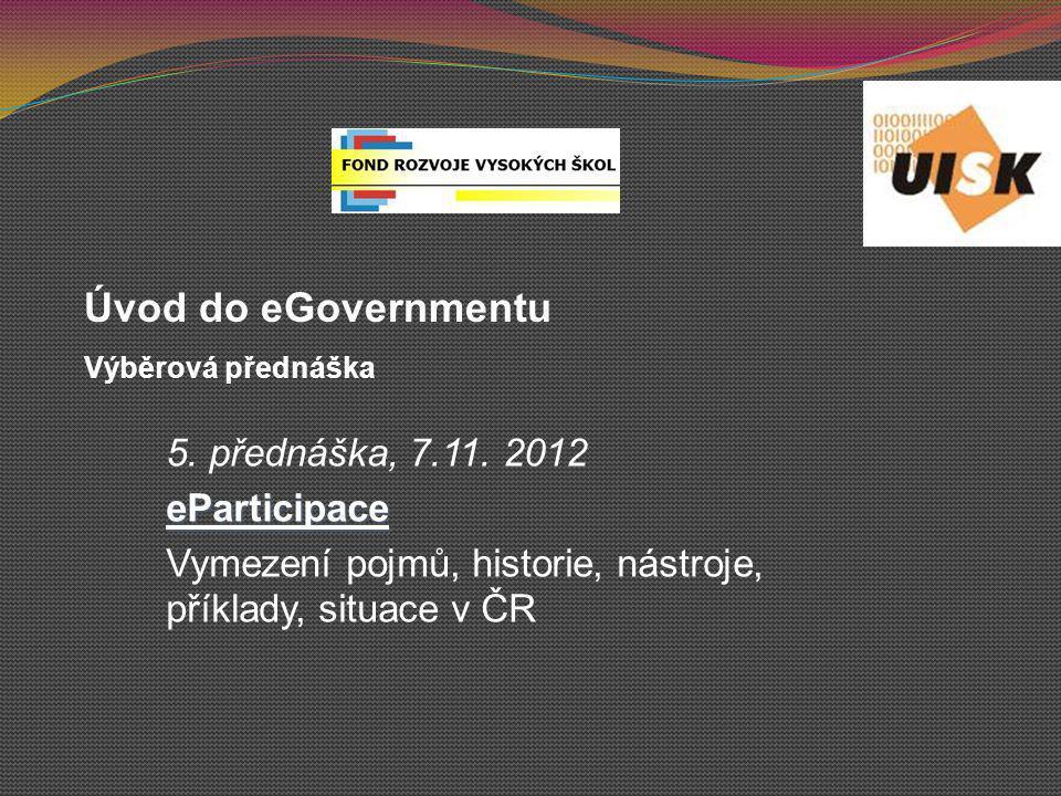 Úvod do eGovernmentu 5. přednáška, 7.11. 2012 eParticipace