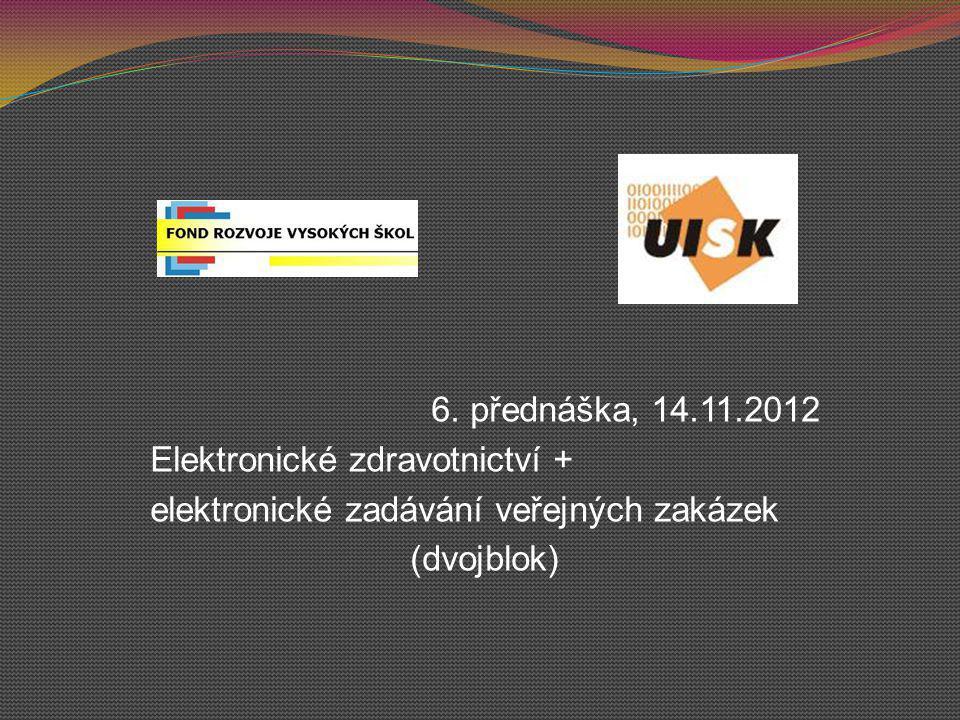 6. přednáška, 14.11.2012 Elektronické zdravotnictví + elektronické zadávání veřejných zakázek.