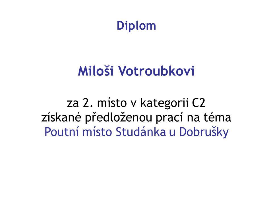 Miloši Votroubkovi Diplom za 2. místo v kategorii C2
