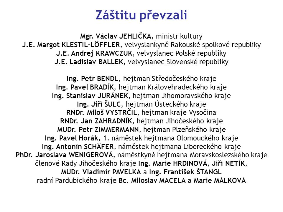 Záštitu převzali Mgr. Václav JEHLIČKA, ministr kultury