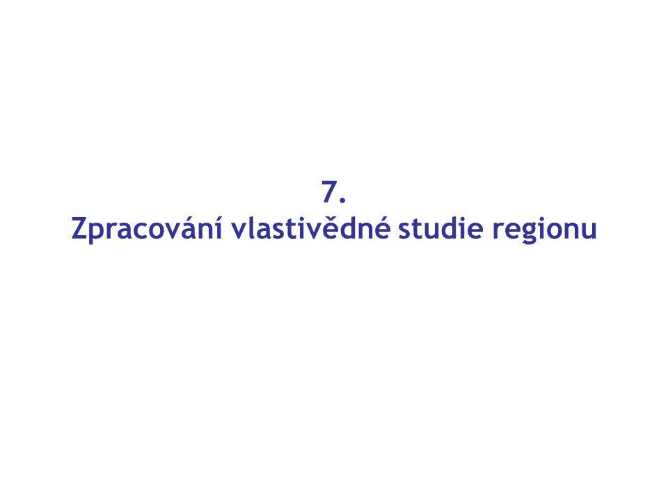 7. Zpracování vlastivědné studie regionu