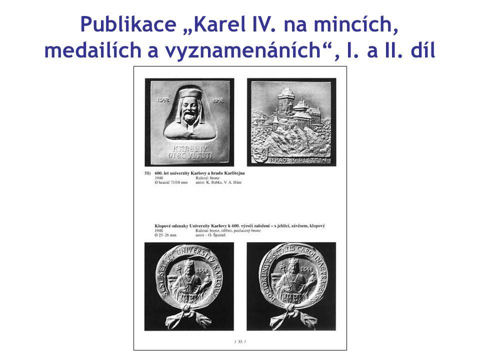 """Publikace """"Karel IV. na mincích, medailích a vyznamenáních , I. a II"""