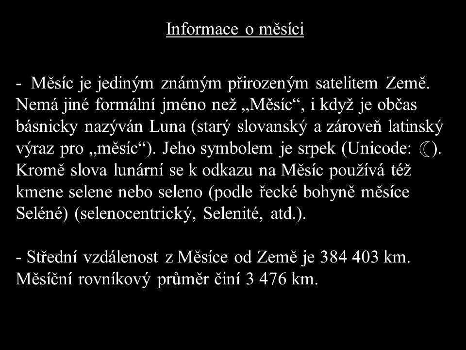 - Měsíc je jediným známým přirozeným satelitem Země