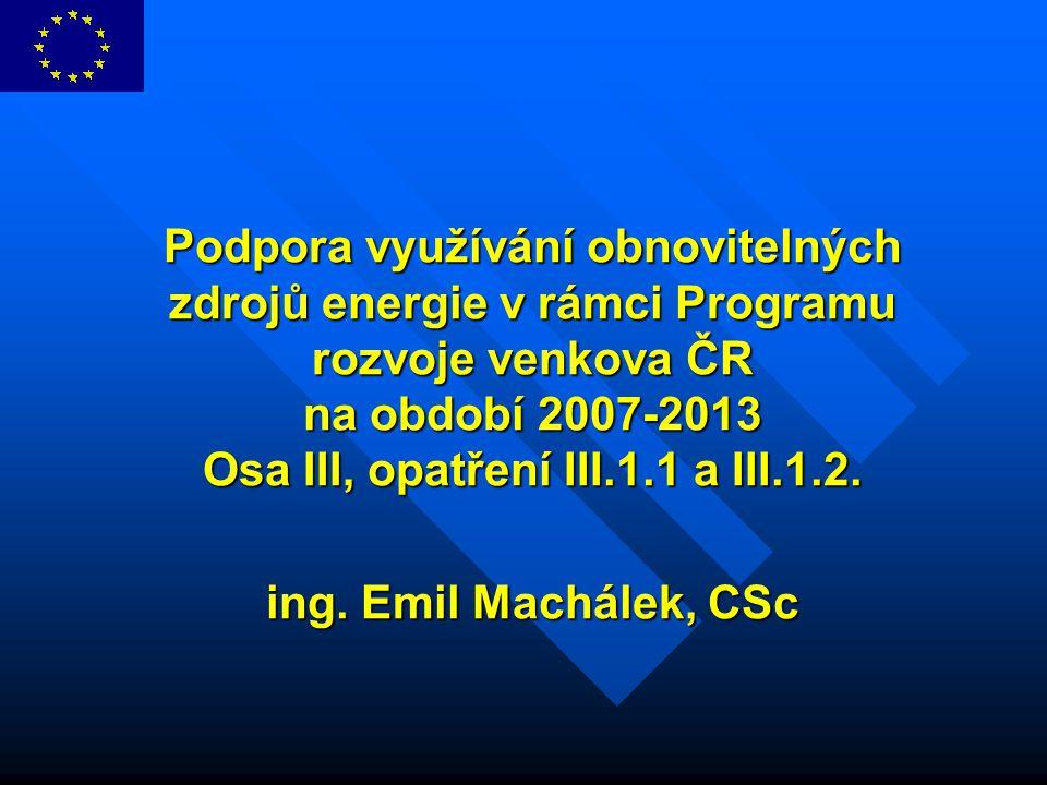Podpora využívání obnovitelných zdrojů energie v rámci Programu rozvoje venkova ČR na období 2007-2013 Osa III, opatření III.1.1 a III.1.2.