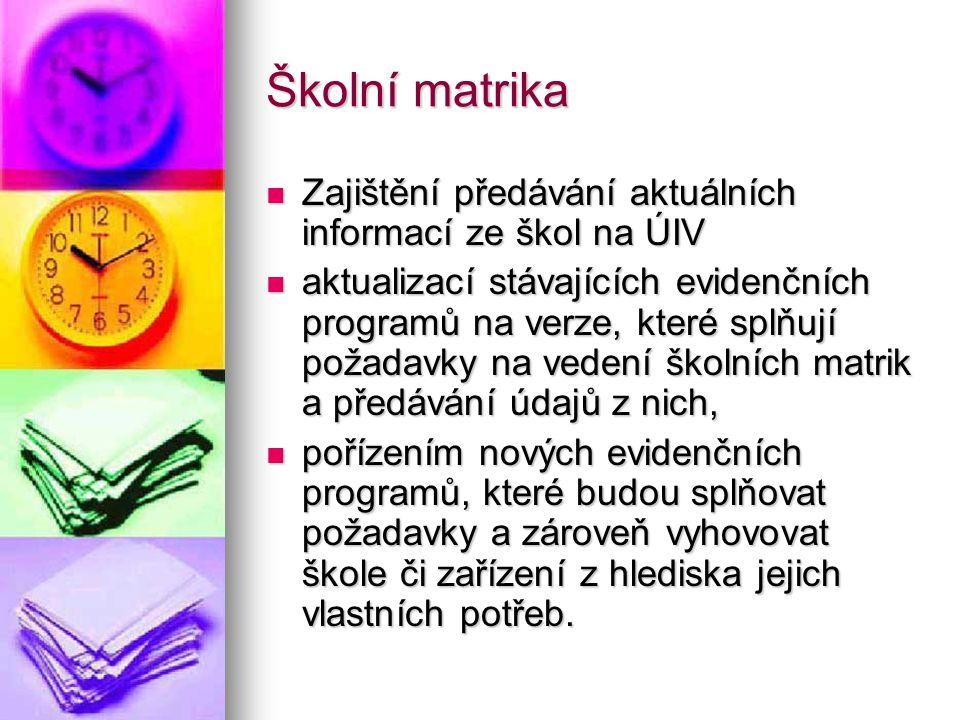 Školní matrika Zajištění předávání aktuálních informací ze škol na ÚIV