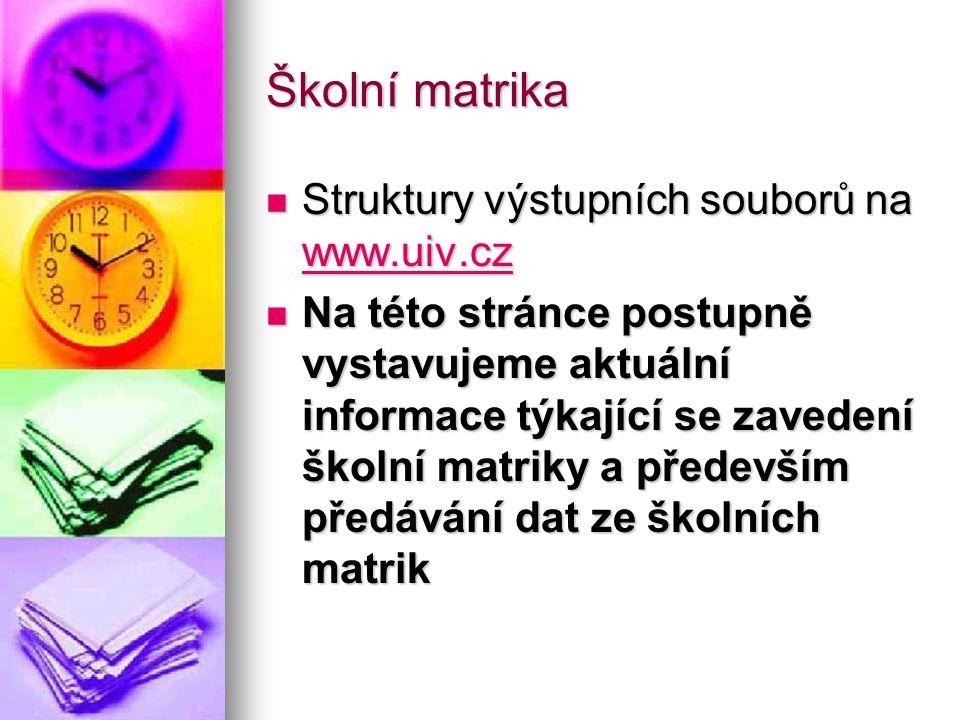 Školní matrika Struktury výstupních souborů na www.uiv.cz