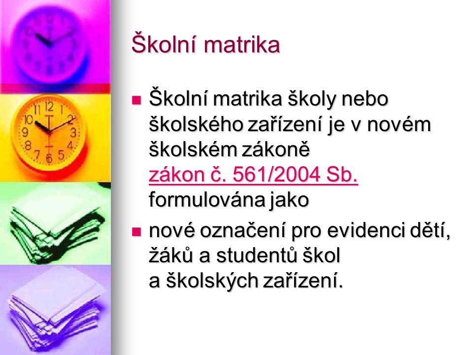 Školní matrika Školní matrika školy nebo školského zařízení je v novém školském zákoně zákon č. 561/2004 Sb. formulována jako.