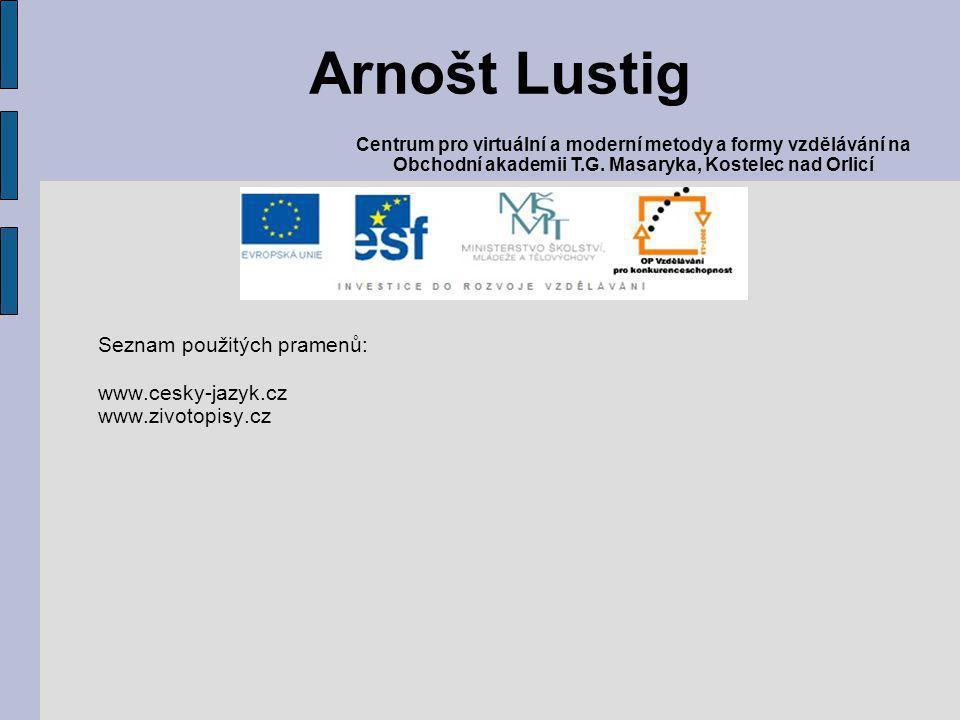 Arnošt Lustig Seznam použitých pramenů: www.cesky-jazyk.cz