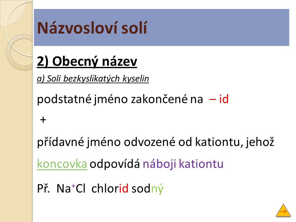 Názvosloví solí 2) Obecný název podstatné jméno zakončené na – id +