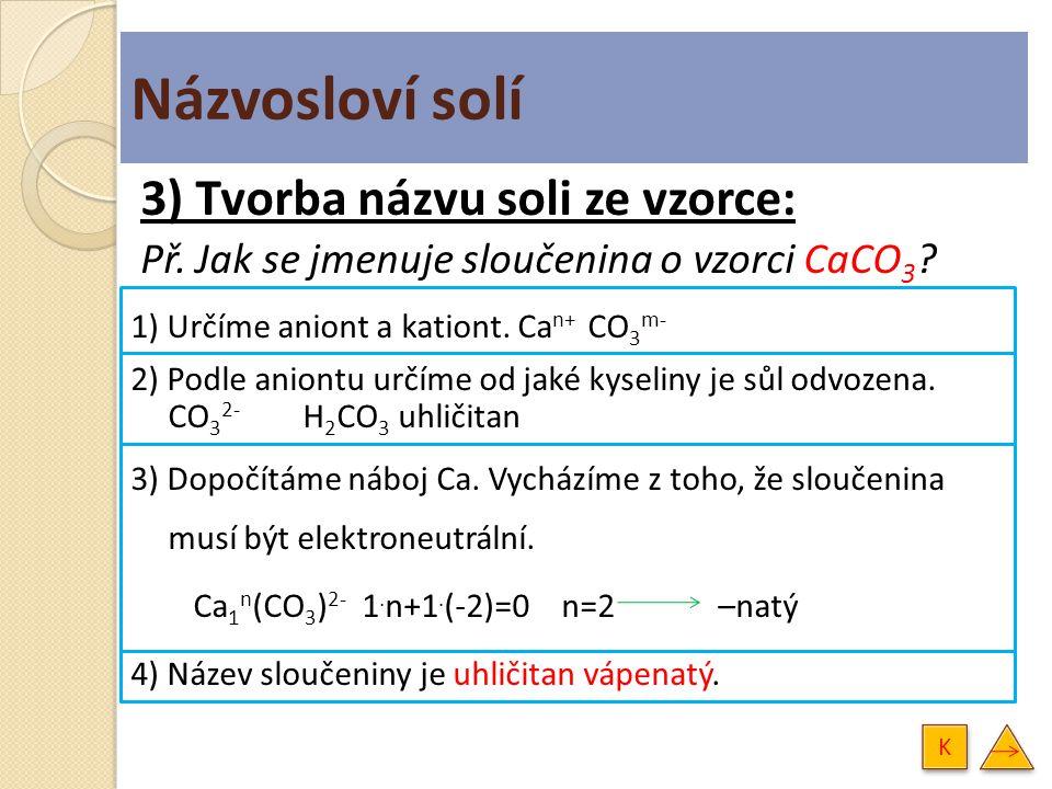 Názvosloví solí 3) Tvorba názvu soli ze vzorce: