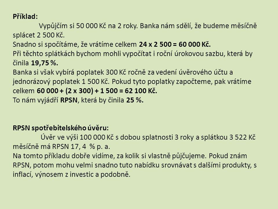 Příklad: Vypůjčím si 50 000 Kč na 2 roky. Banka nám sdělí, že budeme měsíčně splácet 2 500 Kč.