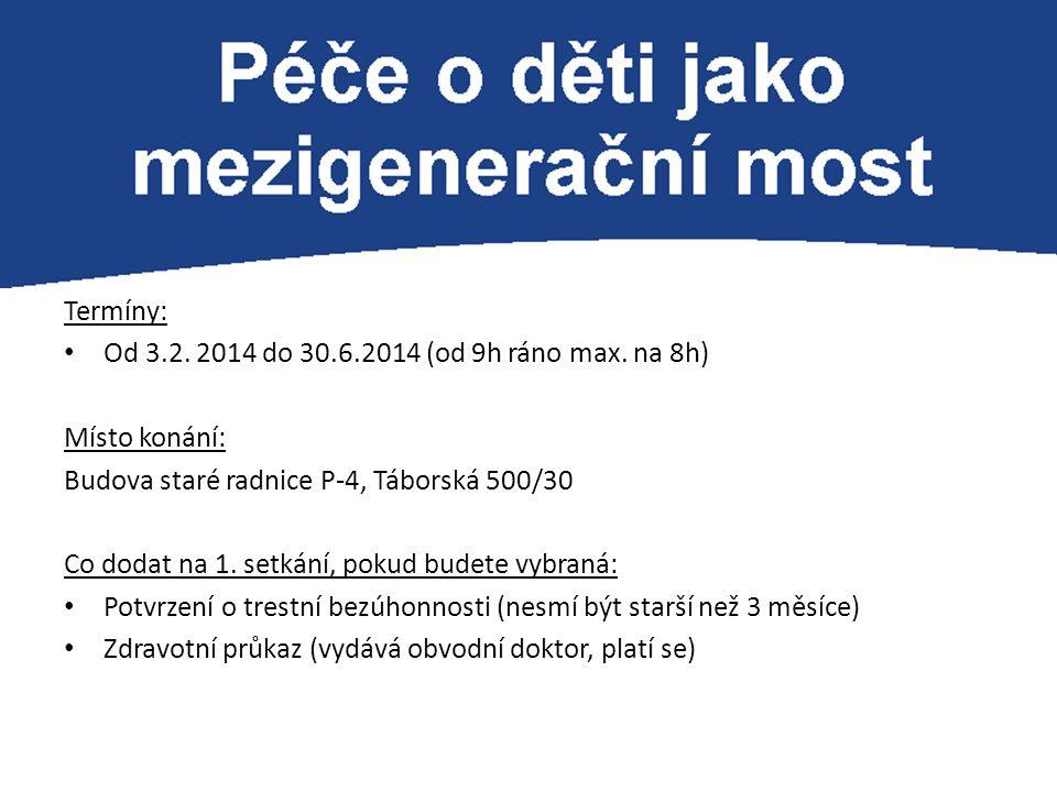Termíny: Od 3.2. 2014 do 30.6.2014 (od 9h ráno max. na 8h) Místo konání: Budova staré radnice P-4, Táborská 500/30.