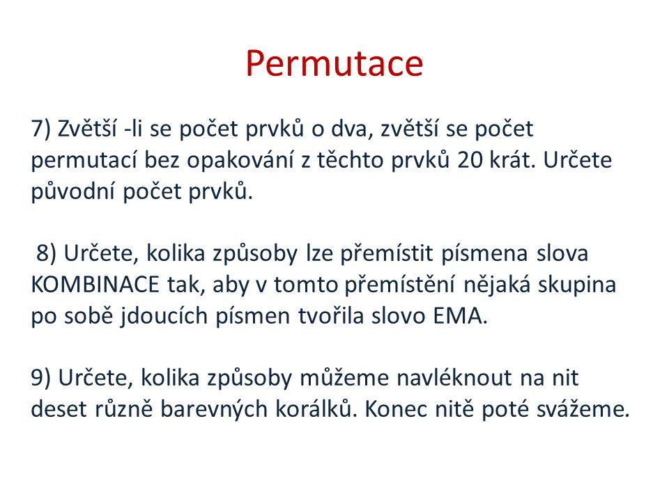 Permutace 7) Zvětší -li se počet prvků o dva, zvětší se počet permutací bez opakování z těchto prvků 20 krát. Určete původní počet prvků.