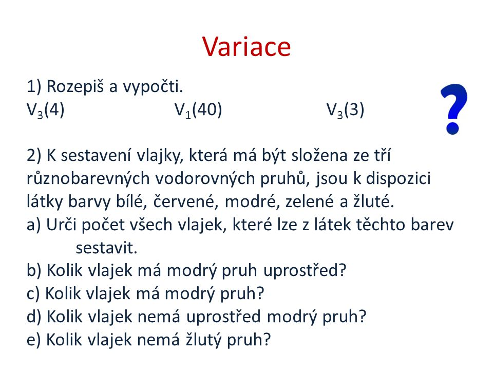 Variace 1) Rozepiš a vypočti. V3(4) V1(40) V3(3)