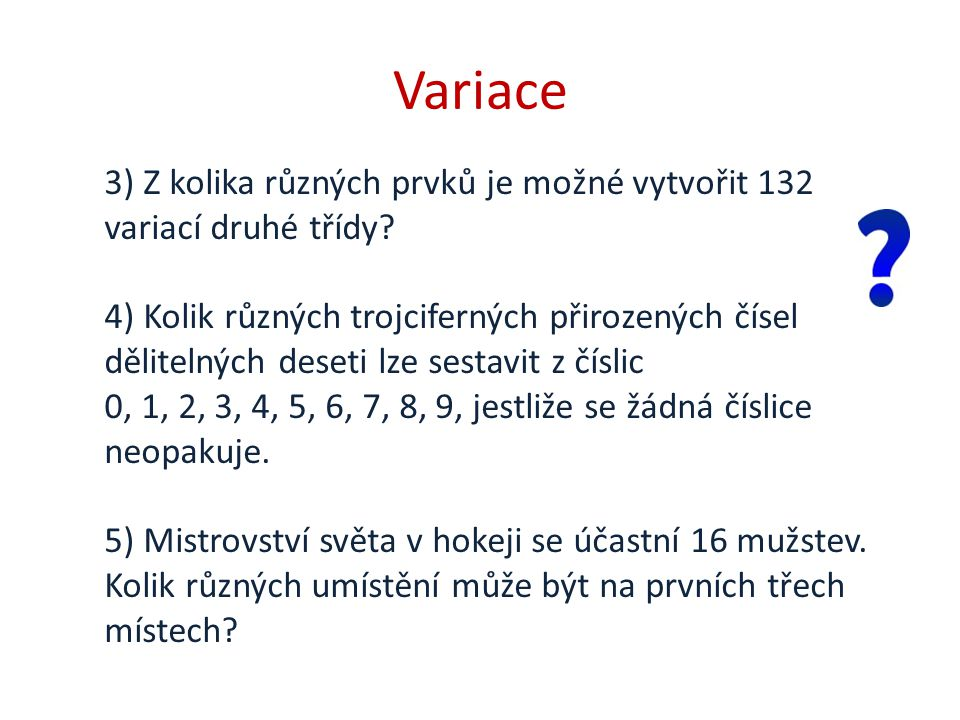 Variace 3) Z kolika různých prvků je možné vytvořit 132 variací druhé třídy