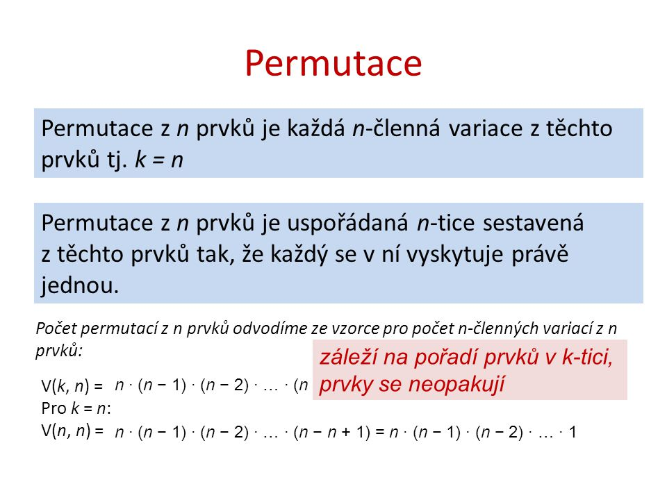 Permutace Permutace z n prvků je každá n-členná variace z těchto prvků tj. k = n.