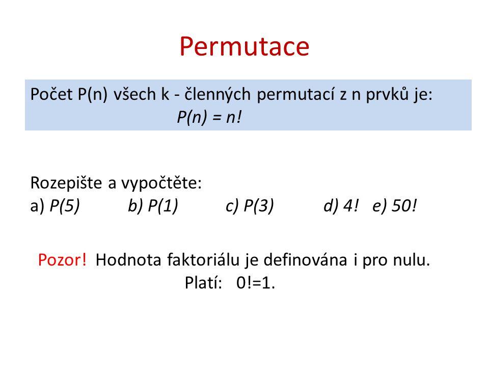 Permutace Počet P(n) všech k - členných permutací z n prvků je: P(n) = n! Rozepište a vypočtěte: