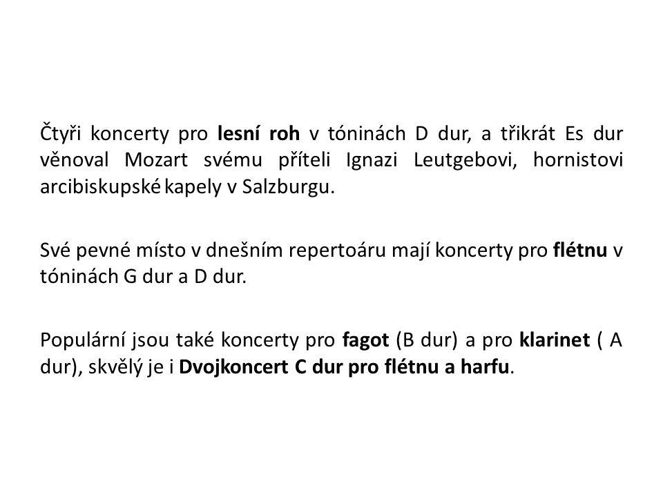 Čtyři koncerty pro lesní roh v tóninách D dur, a třikrát Es dur věnoval Mozart svému příteli Ignazi Leutgebovi, hornistovi arcibiskupské kapely v Salzburgu.