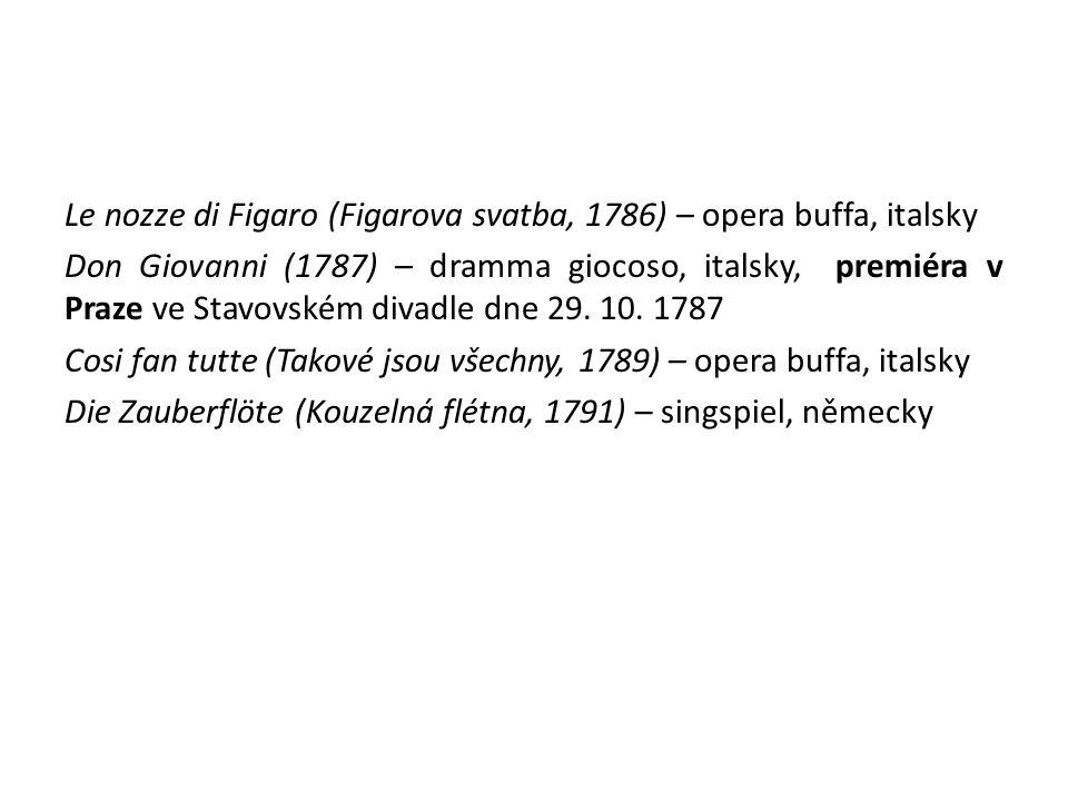 Le nozze di Figaro (Figarova svatba, 1786) – opera buffa, italsky Don Giovanni (1787) – dramma giocoso, italsky, premiéra v Praze ve Stavovském divadle dne 29.