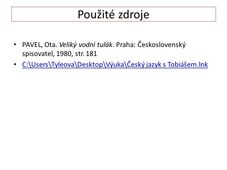 Použité zdroje PAVEL, Ota. Veliký vodní tulák. Praha: Československý spisovatel, 1980, str. 181.