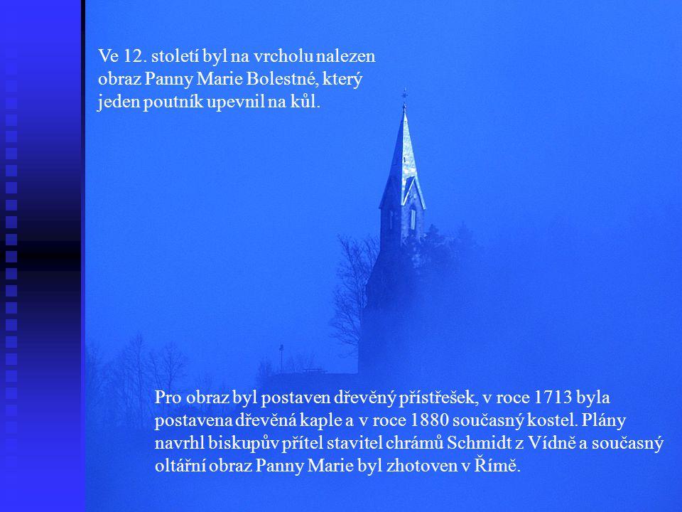 Ve 12. století byl na vrcholu nalezen obraz Panny Marie Bolestné, který jeden poutník upevnil na kůl.