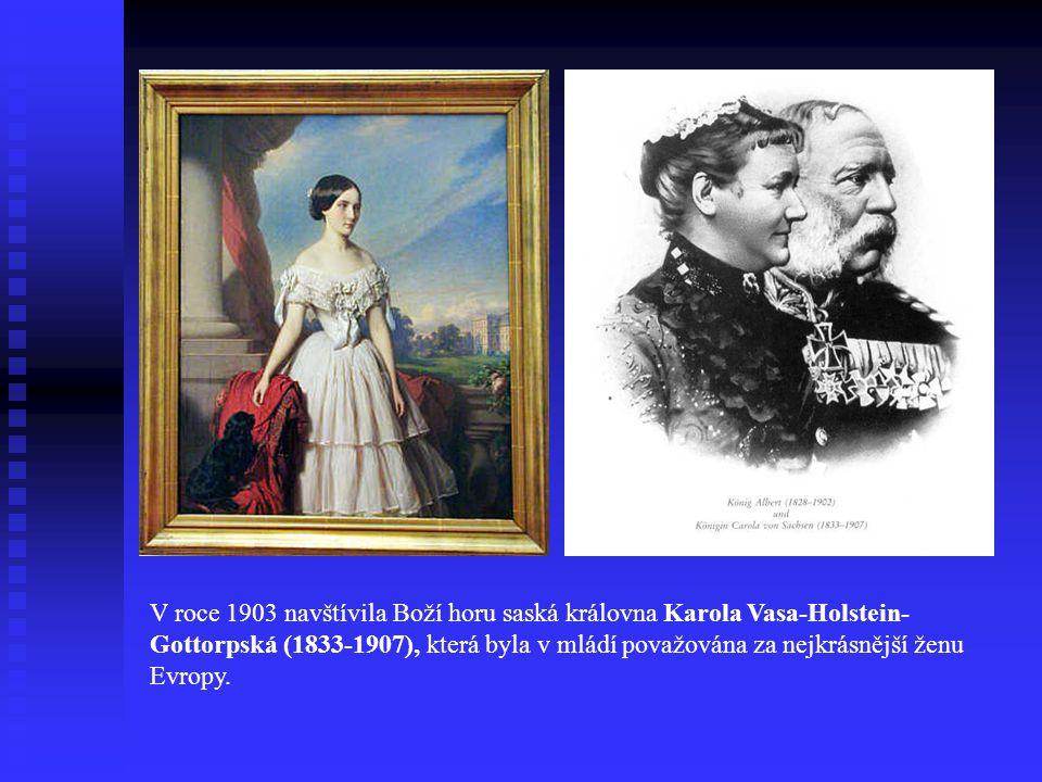 V roce 1903 navštívila Boží horu saská královna Karola Vasa-Holstein-Gottorpská (1833-1907), která byla v mládí považována za nejkrásnější ženu Evropy.