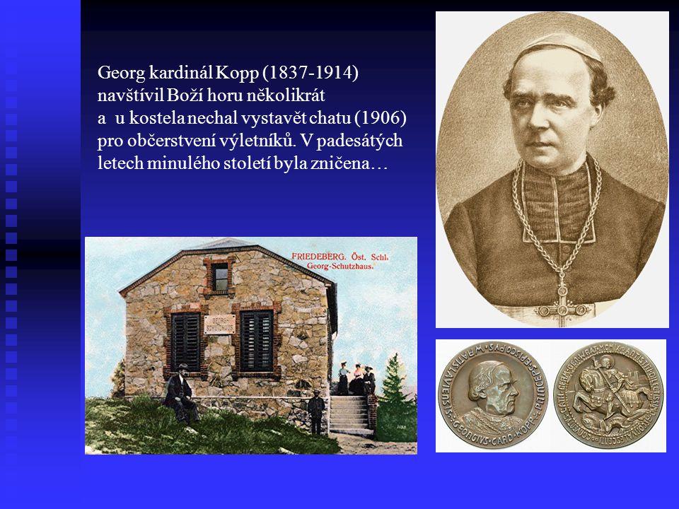 Georg kardinál Kopp (1837-1914) navštívil Boží horu několikrát a u kostela nechal vystavět chatu (1906) pro občerstvení výletníků.