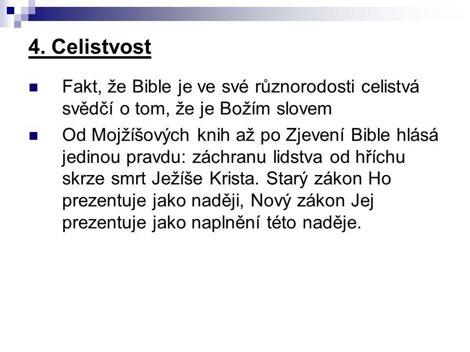 4. Celistvost Fakt, že Bible je ve své různorodosti celistvá svědčí o tom, že je Božím slovem.