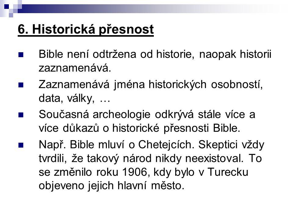 6. Historická přesnost Bible není odtržena od historie, naopak historii zaznamenává. Zaznamenává jména historických osobností, data, války, …