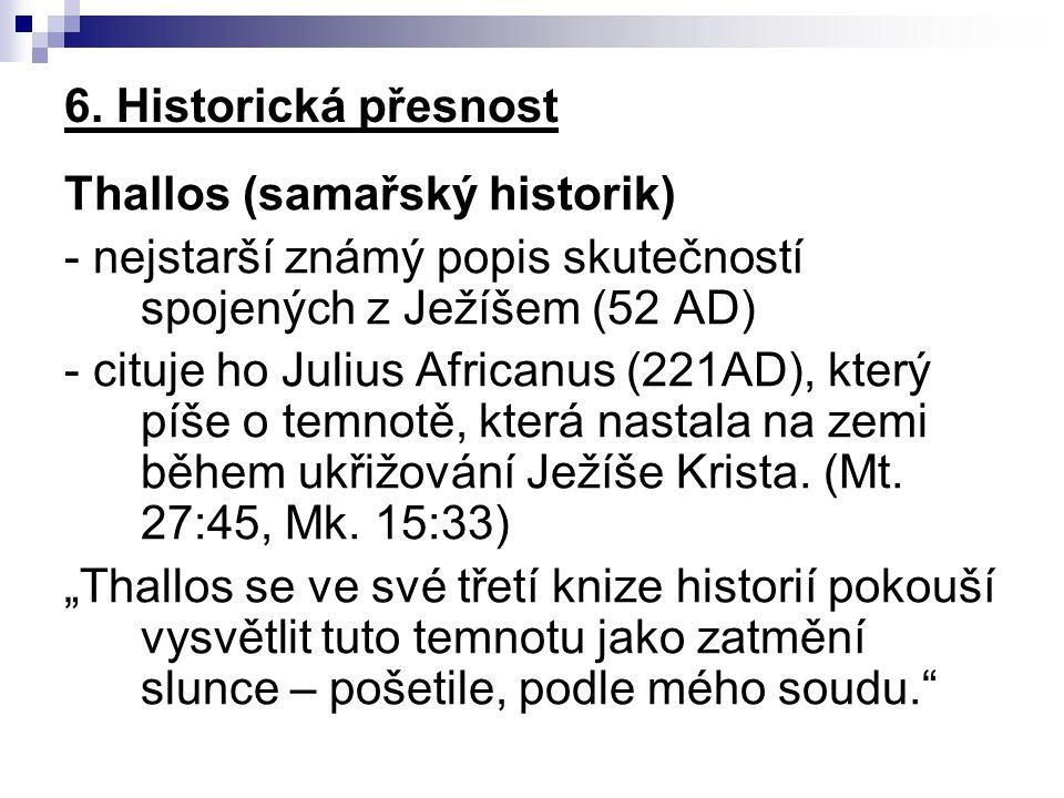 6. Historická přesnost Thallos (samařský historik) - nejstarší známý popis skutečností spojených z Ježíšem (52 AD)